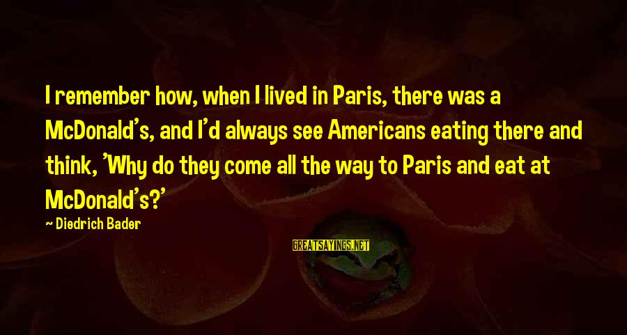 Withour Sayings By Diedrich Bader: I remember how, when I lived in Paris, there was a McDonald's, and I'd always