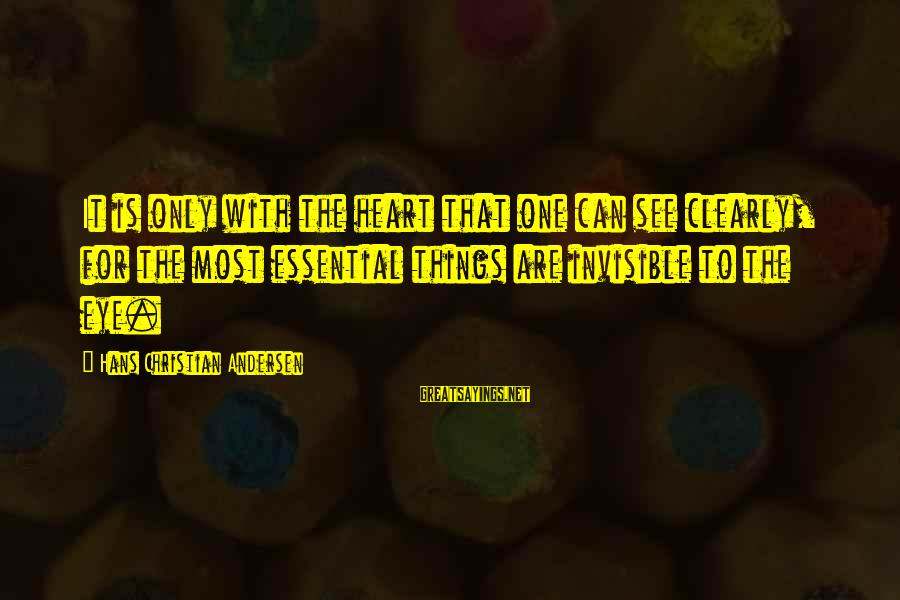 Withour Sayings By Hans Christian Andersen: It is only with the heart that one can see clearly, for the most essential