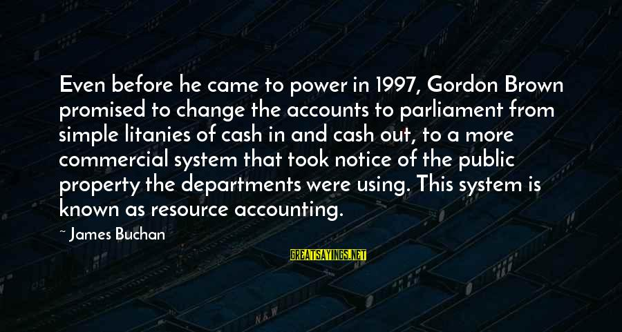 Withour Sayings By James Buchan: Even before he came to power in 1997, Gordon Brown promised to change the accounts