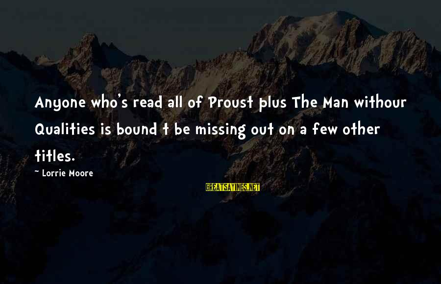 Withour Sayings By Lorrie Moore: Anyone who's read all of Proust plus The Man withour Qualities is bound t be