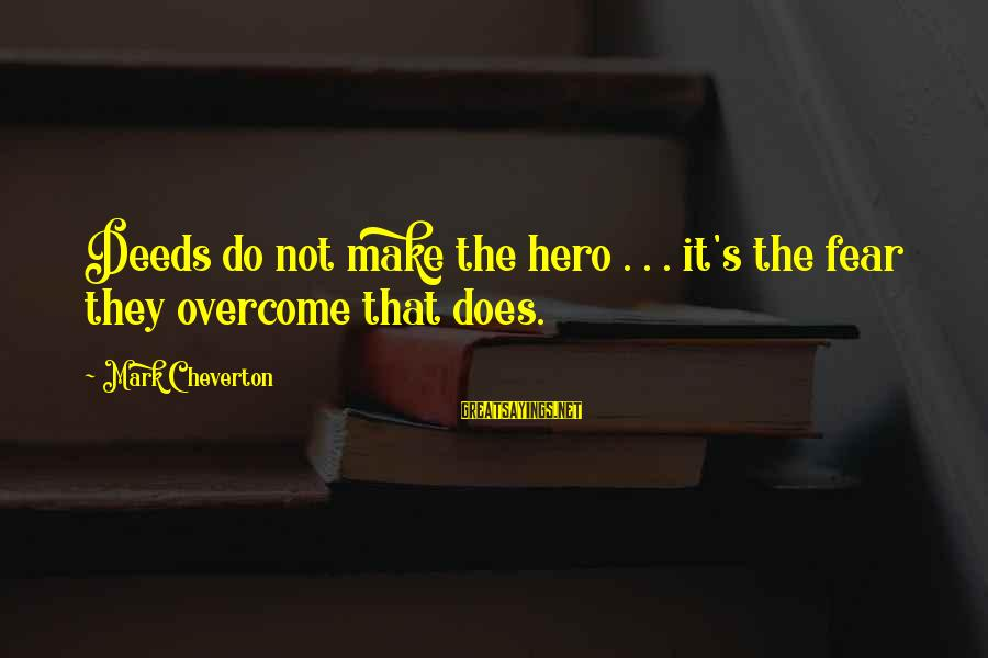 Withour Sayings By Mark Cheverton: Deeds do not make the hero . . . it's the fear they overcome that