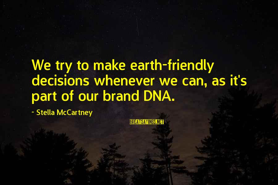 Withour Sayings By Stella McCartney: We try to make earth-friendly decisions whenever we can, as it's part of our brand