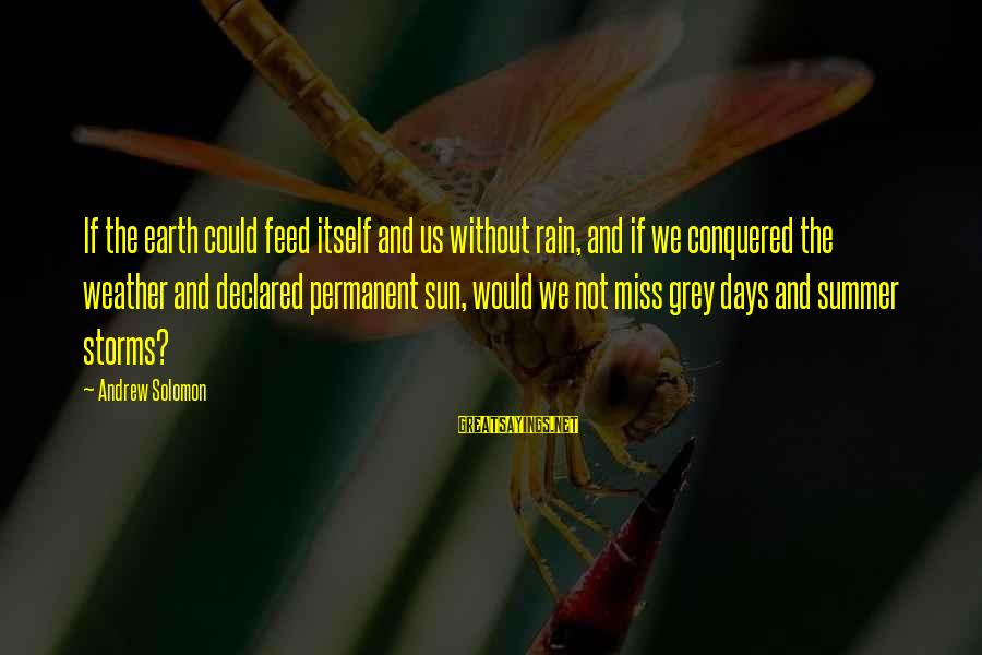Without Sun Sayings By Andrew Solomon: If the earth could feed itself and us without rain, and if we conquered the