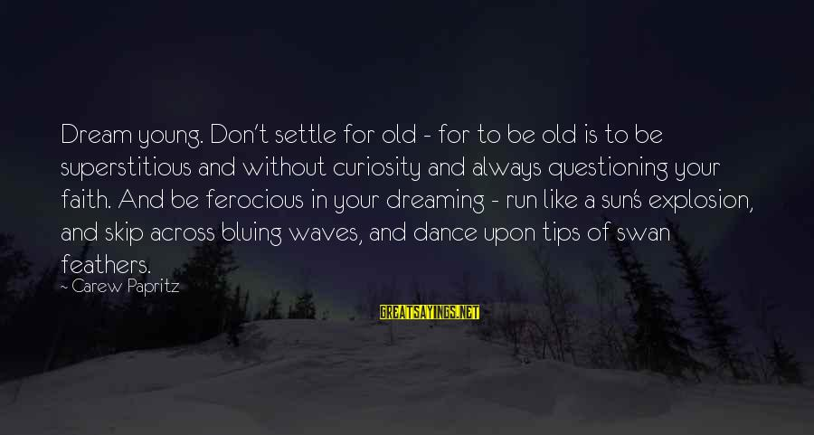 Without Sun Sayings By Carew Papritz: Dream young. Don't settle for old - for to be old is to be superstitious