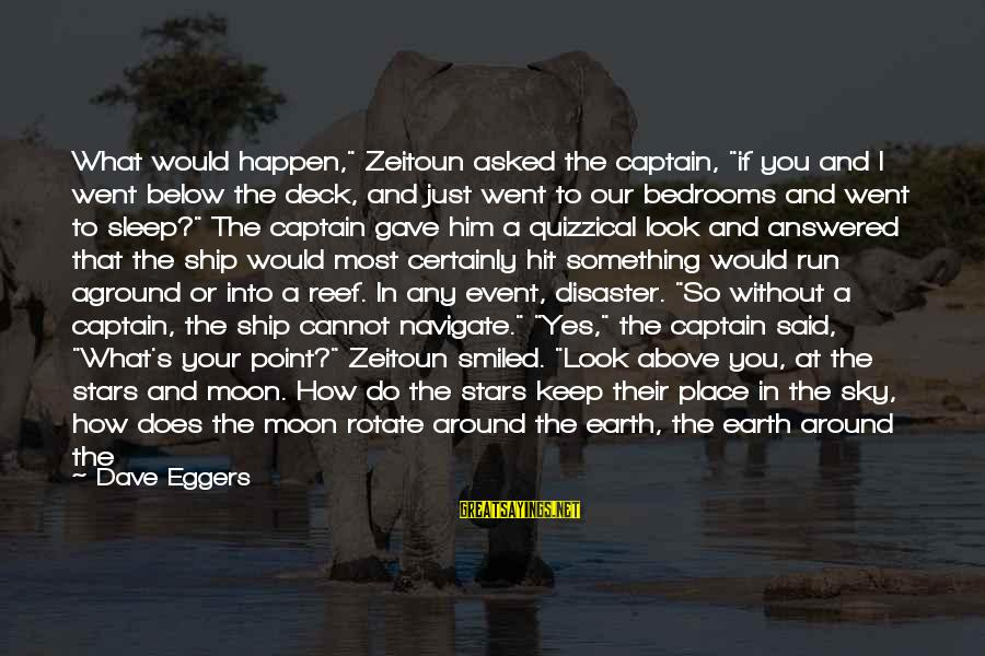 """Without Sun Sayings By Dave Eggers: What would happen,"""" Zeitoun asked the captain, """"if you and I went below the deck,"""