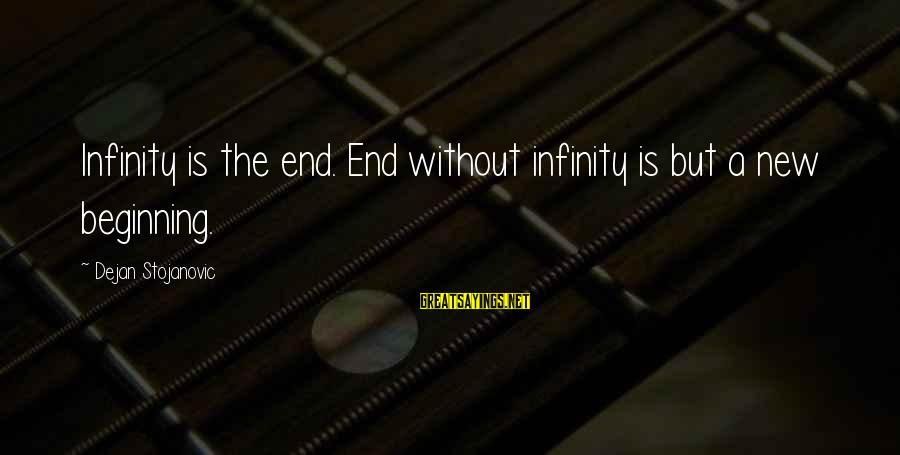 Without Sun Sayings By Dejan Stojanovic: Infinity is the end. End without infinity is but a new beginning.