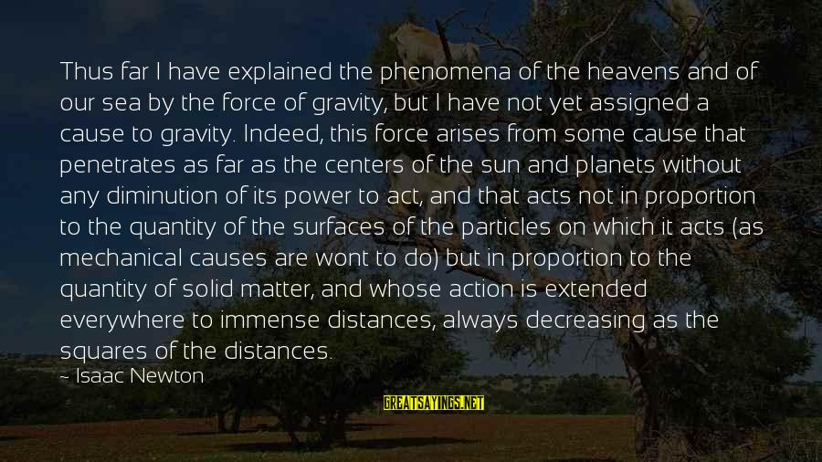 Without Sun Sayings By Isaac Newton: Thus far I have explained the phenomena of the heavens and of our sea by