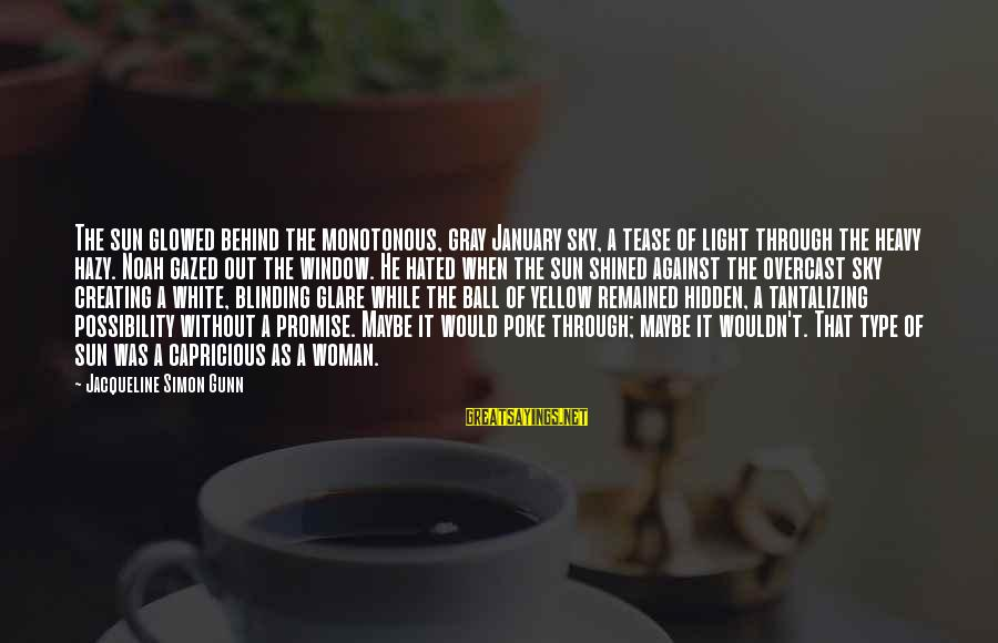 Without Sun Sayings By Jacqueline Simon Gunn: The sun glowed behind the monotonous, gray January sky, a tease of light through the
