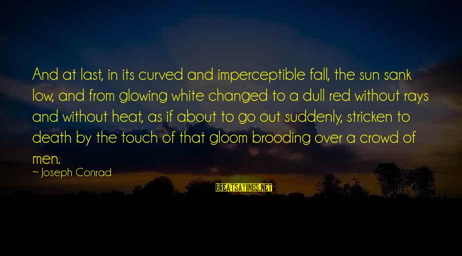 Without Sun Sayings By Joseph Conrad: And at last, in its curved and imperceptible fall, the sun sank low, and from