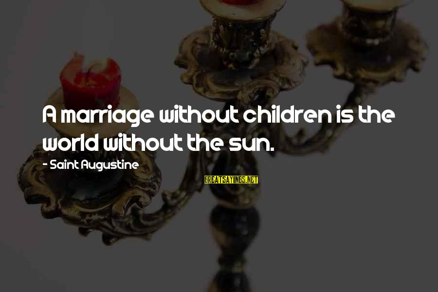 Without Sun Sayings By Saint Augustine: A marriage without children is the world without the sun.