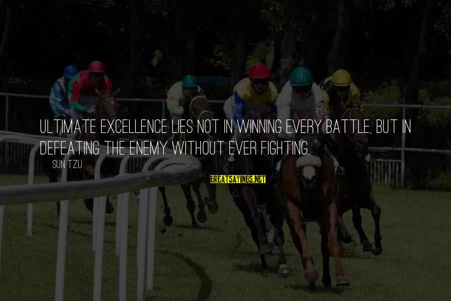 Without Sun Sayings By Sun Tzu: Ultimate excellence lies not in winning every battle, but in defeating the enemy without ever