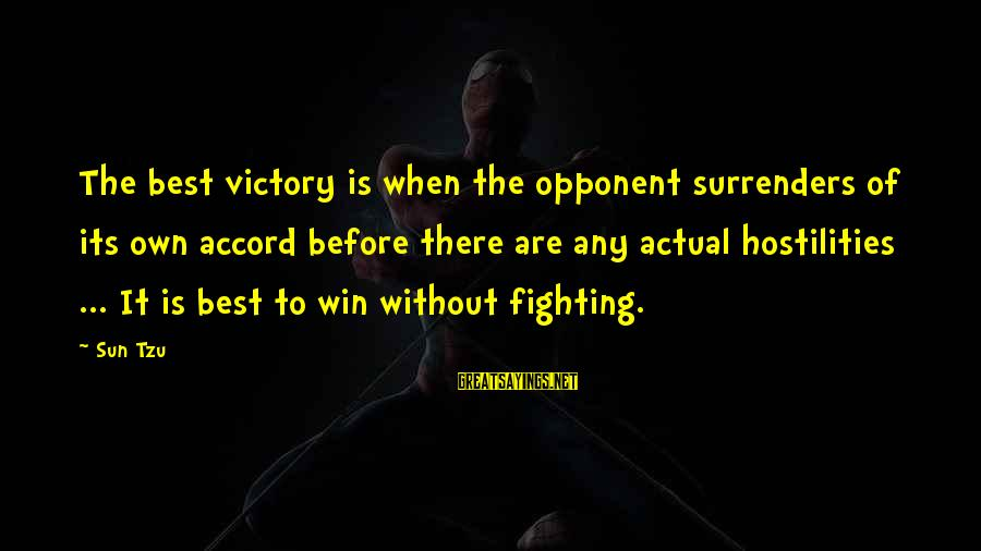 Without Sun Sayings By Sun Tzu: The best victory is when the opponent surrenders of its own accord before there are