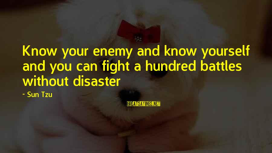 Without Sun Sayings By Sun Tzu: Know your enemy and know yourself and you can fight a hundred battles without disaster
