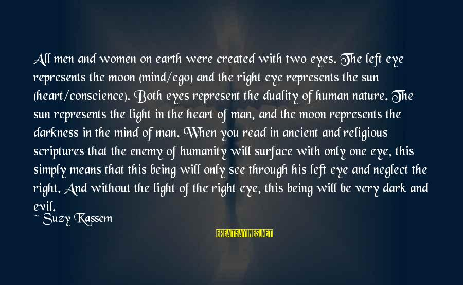 Without Sun Sayings By Suzy Kassem: All men and women on earth were created with two eyes. The left eye represents