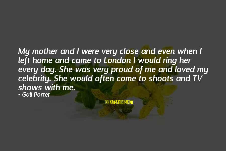 With'ring Sayings By Gail Porter: My mother and I were very close and even when I left home and came