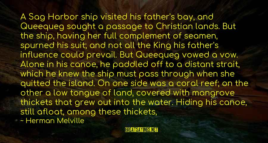 With'ring Sayings By Herman Melville: A Sag Harbor ship visited his father's bay, and Queequeg sought a passage to Christian