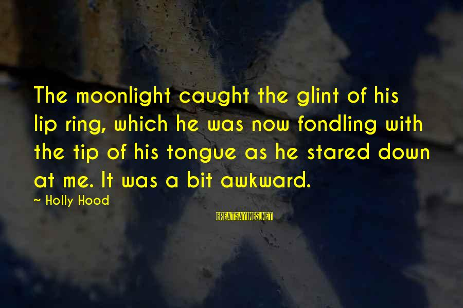 With'ring Sayings By Holly Hood: The moonlight caught the glint of his lip ring, which he was now fondling with