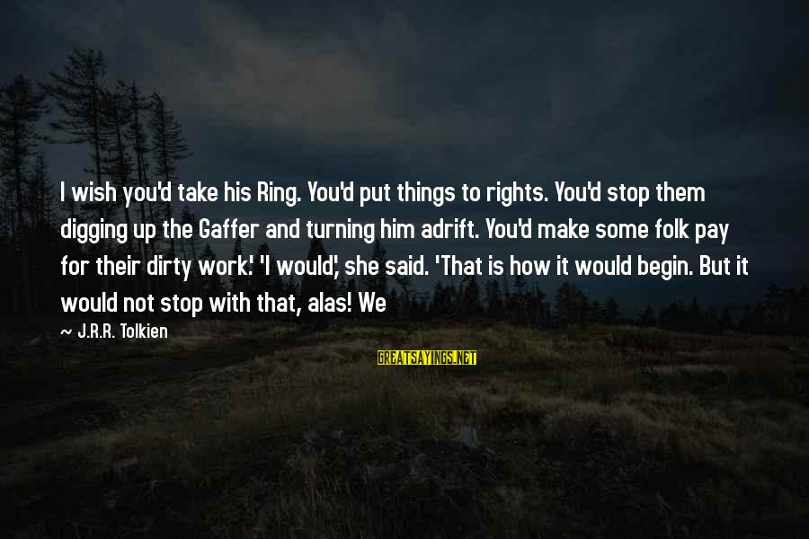 With'ring Sayings By J.R.R. Tolkien: I wish you'd take his Ring. You'd put things to rights. You'd stop them digging