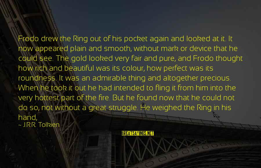 With'ring Sayings By J.R.R. Tolkien: Frodo drew the Ring out of his pocket again and looked at it. It now