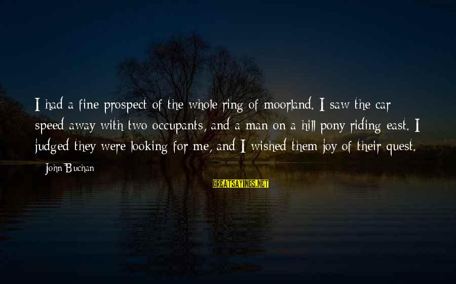 With'ring Sayings By John Buchan: I had a fine prospect of the whole ring of moorland. I saw the car