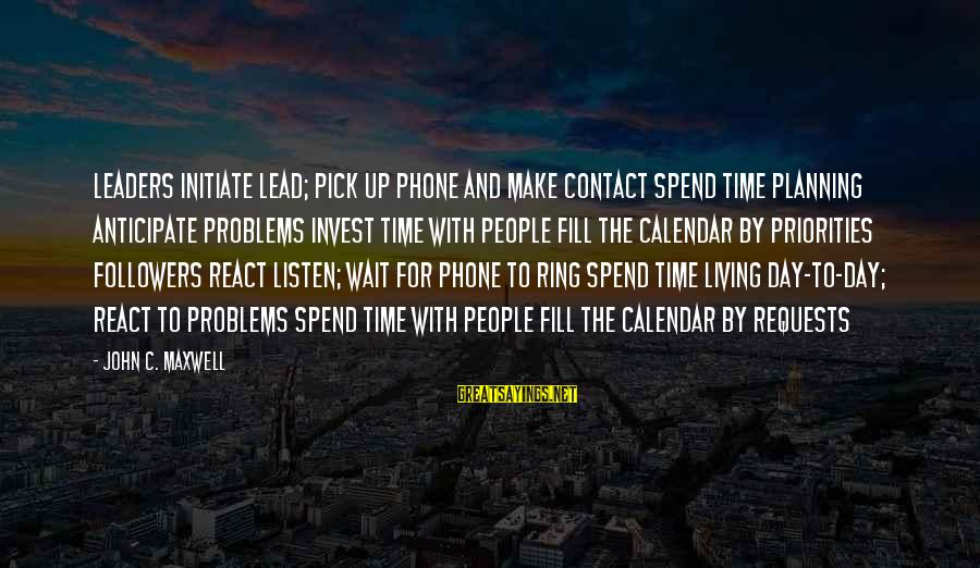 With'ring Sayings By John C. Maxwell: LEADERS Initiate Lead; pick up phone and make contact Spend time planning anticipate problems Invest
