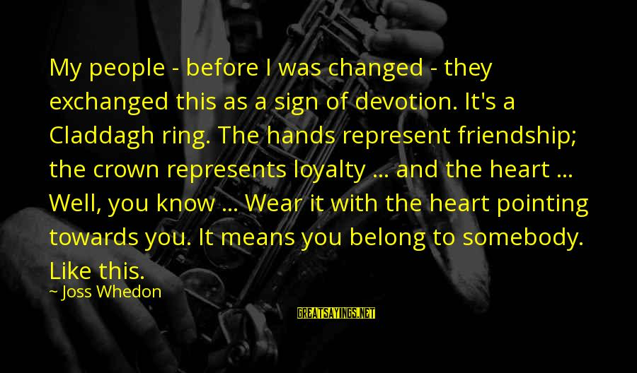 With'ring Sayings By Joss Whedon: My people - before I was changed - they exchanged this as a sign of