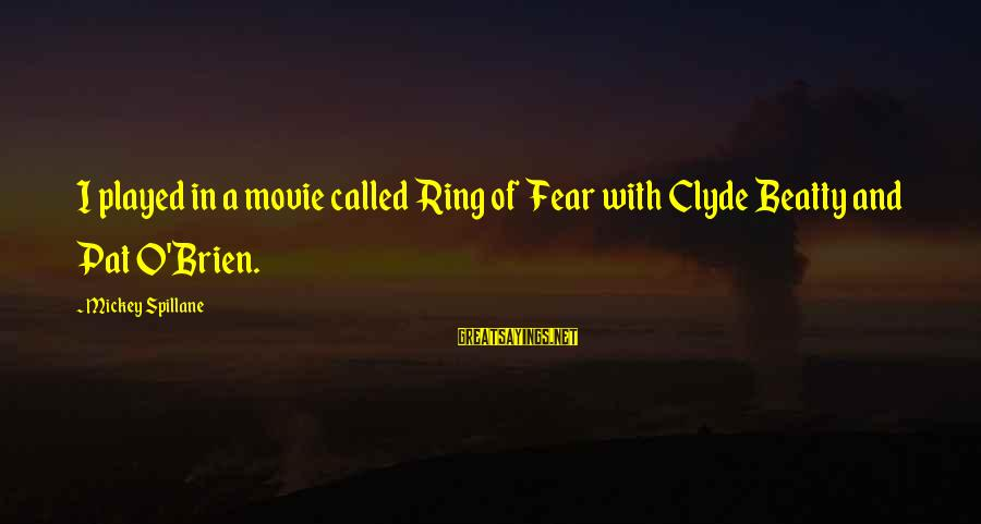 With'ring Sayings By Mickey Spillane: I played in a movie called Ring of Fear with Clyde Beatty and Pat O'Brien.