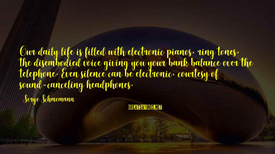 With'ring Sayings By Serge Schmemann: Our daily life is filled with electronic pianos, ring tones, the disembodied voice giving you