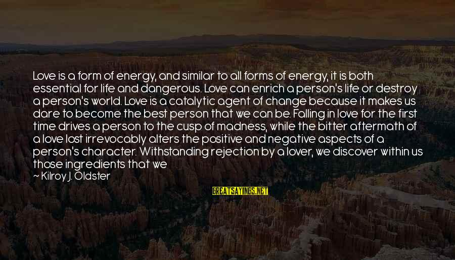 Withstanding Time Sayings By Kilroy J. Oldster: Love is a form of energy, and similar to all forms of energy, it is
