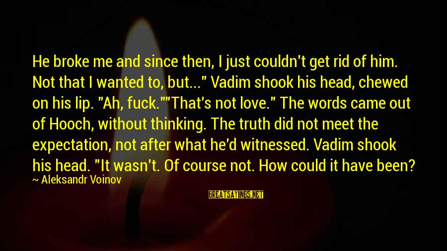 Witnessed Sayings By Aleksandr Voinov: He broke me and since then, I just couldn't get rid of him. Not that