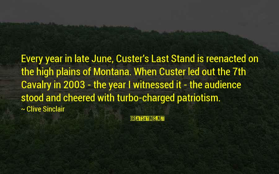 Witnessed Sayings By Clive Sinclair: Every year in late June, Custer's Last Stand is reenacted on the high plains of
