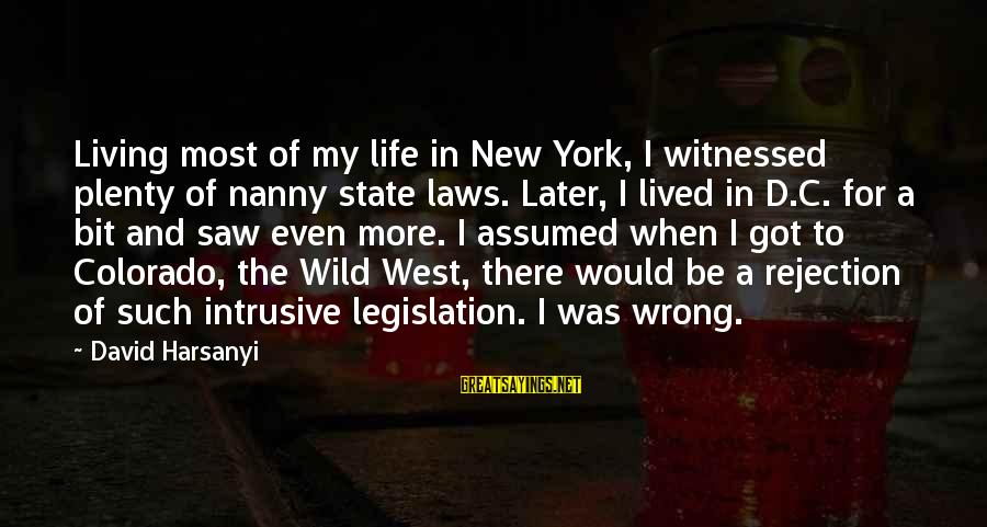 Witnessed Sayings By David Harsanyi: Living most of my life in New York, I witnessed plenty of nanny state laws.