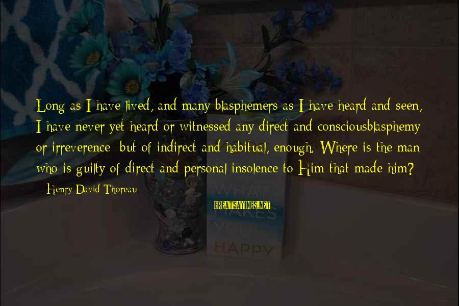 Witnessed Sayings By Henry David Thoreau: Long as I have lived, and many blasphemers as I have heard and seen, I