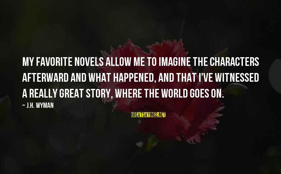 Witnessed Sayings By J.H. Wyman: My favorite novels allow me to imagine the characters afterward and what happened, and that