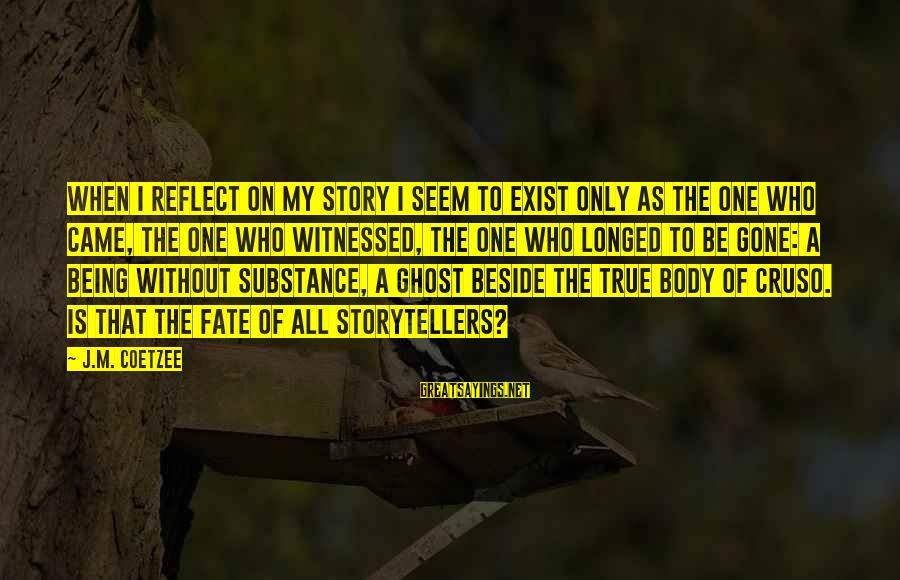 Witnessed Sayings By J.M. Coetzee: When I reflect on my story I seem to exist only as the one who