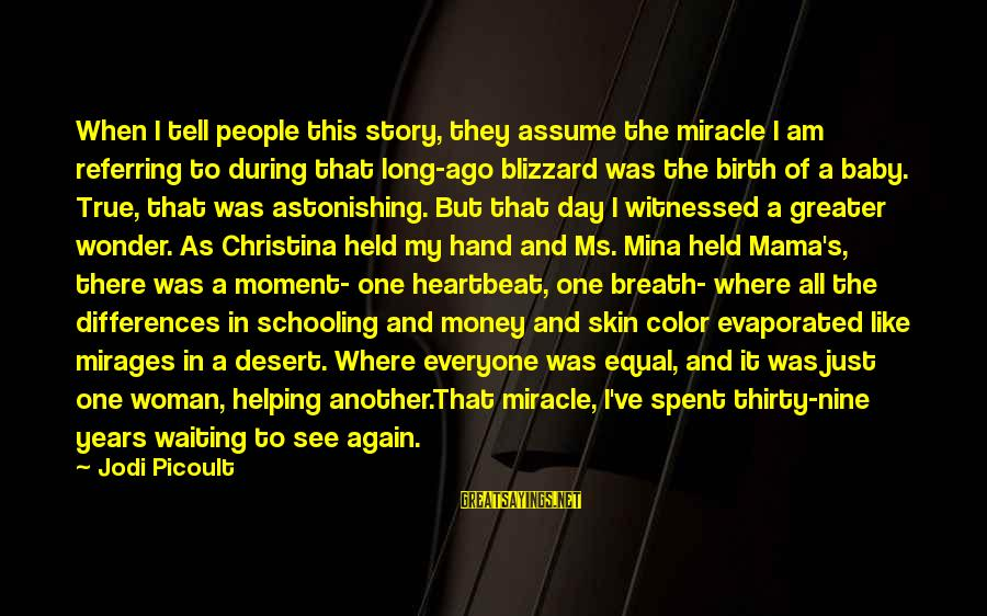 Witnessed Sayings By Jodi Picoult: When I tell people this story, they assume the miracle I am referring to during