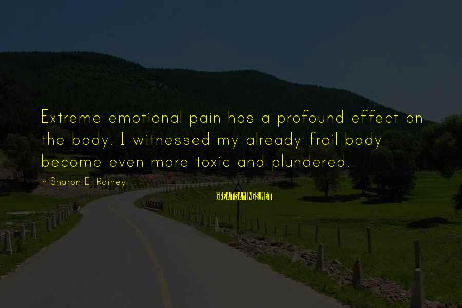 Witnessed Sayings By Sharon E. Rainey: Extreme emotional pain has a profound effect on the body. I witnessed my already frail