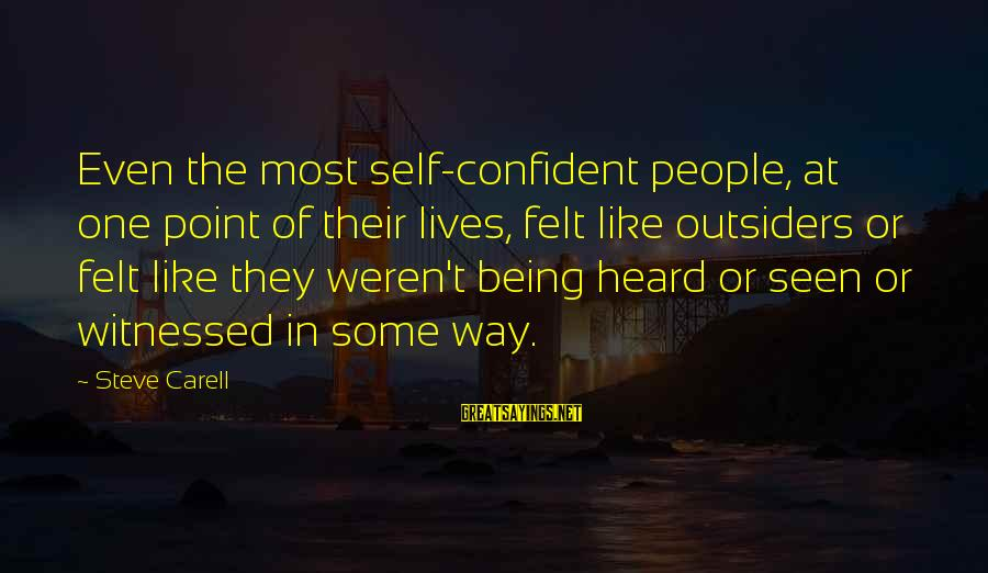 Witnessed Sayings By Steve Carell: Even the most self-confident people, at one point of their lives, felt like outsiders or