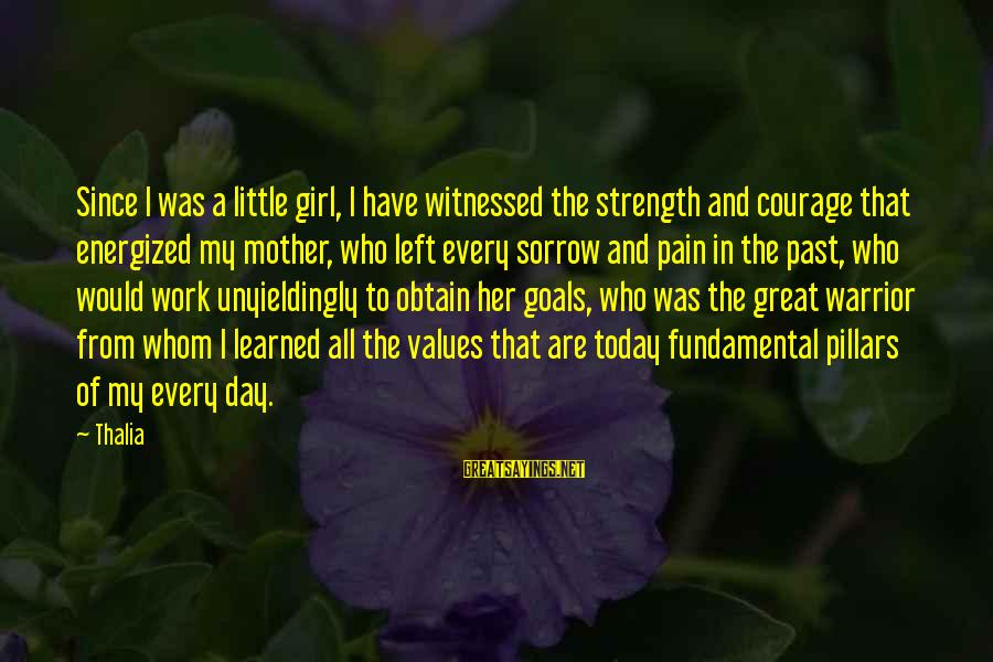 Witnessed Sayings By Thalia: Since I was a little girl, I have witnessed the strength and courage that energized