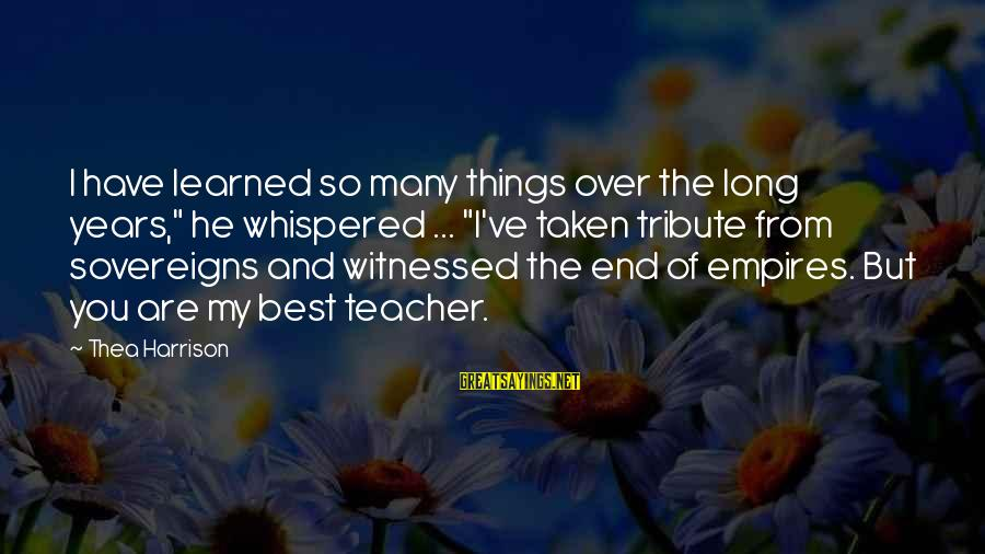 """Witnessed Sayings By Thea Harrison: I have learned so many things over the long years,"""" he whispered ... """"I've taken"""