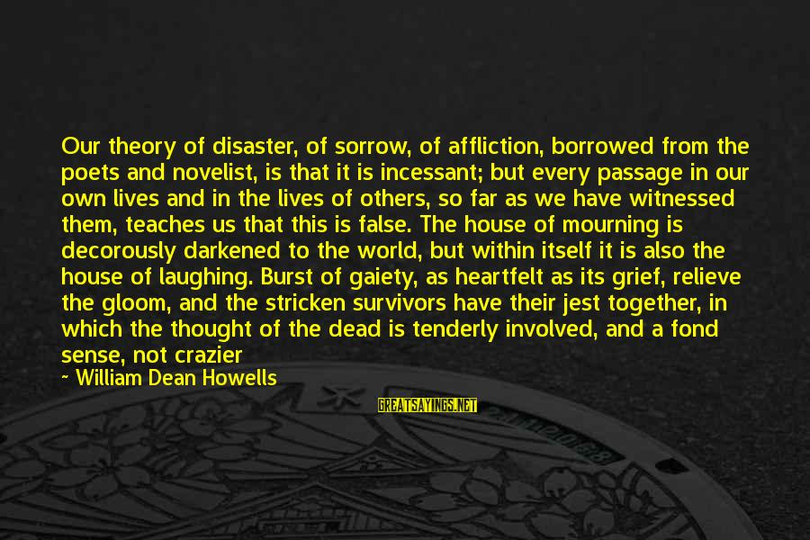 Witnessed Sayings By William Dean Howells: Our theory of disaster, of sorrow, of affliction, borrowed from the poets and novelist, is