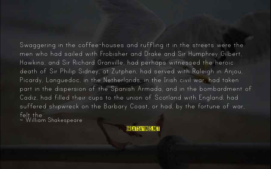 Witnessed Sayings By William Shakespeare: Swaggering in the coffee-houses and ruffling it in the streets were the men who had