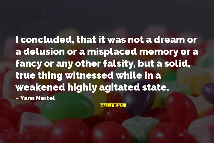 Witnessed Sayings By Yann Martel: I concluded, that it was not a dream or a delusion or a misplaced memory