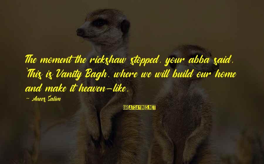 Wives And Mistresses Sayings By Anees Salim: The moment the rickshaw stopped, your abba said, 'This is Vanity Bagh, where we will
