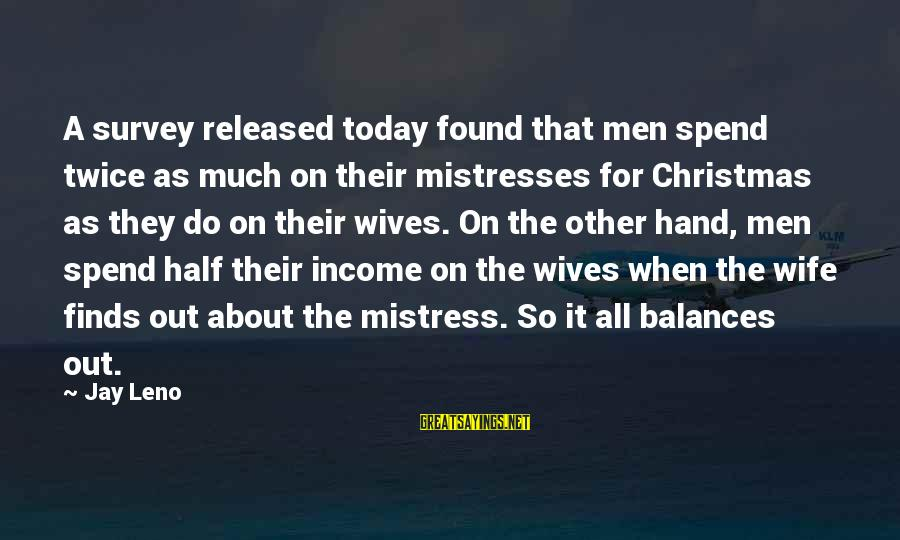Wives And Mistresses Sayings By Jay Leno: A survey released today found that men spend twice as much on their mistresses for
