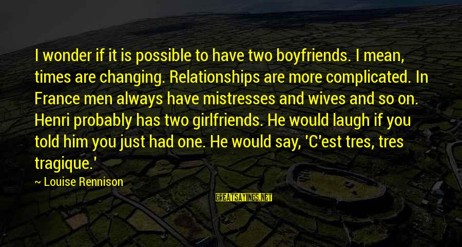 Wives And Mistresses Sayings By Louise Rennison: I wonder if it is possible to have two boyfriends. I mean, times are changing.