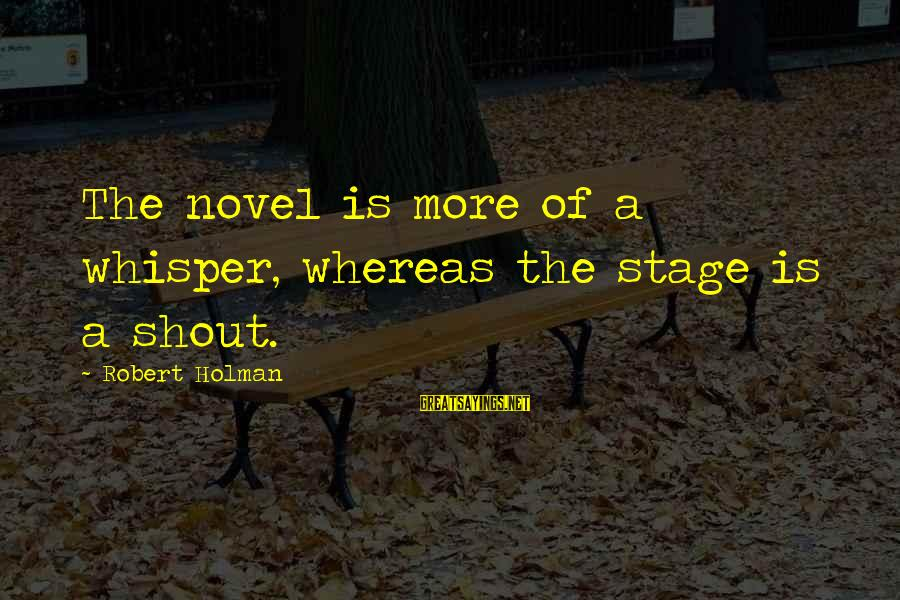 Wives And Mistresses Sayings By Robert Holman: The novel is more of a whisper, whereas the stage is a shout.