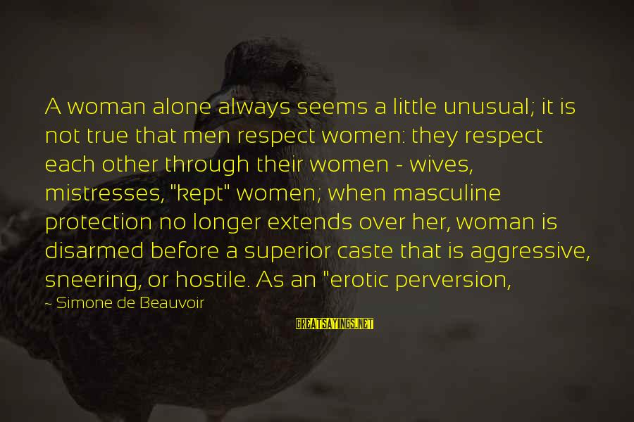 Wives And Mistresses Sayings By Simone De Beauvoir: A woman alone always seems a little unusual; it is not true that men respect