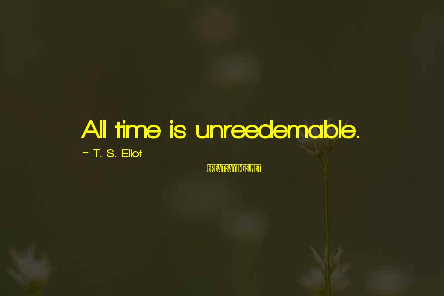 Wives Respecting Husbands Sayings By T. S. Eliot: All time is unreedemable.