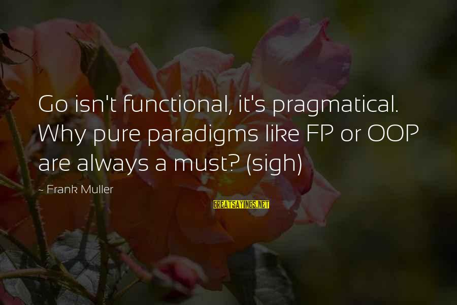 Wog Boy Sayings By Frank Muller: Go isn't functional, it's pragmatical. Why pure paradigms like FP or OOP are always a